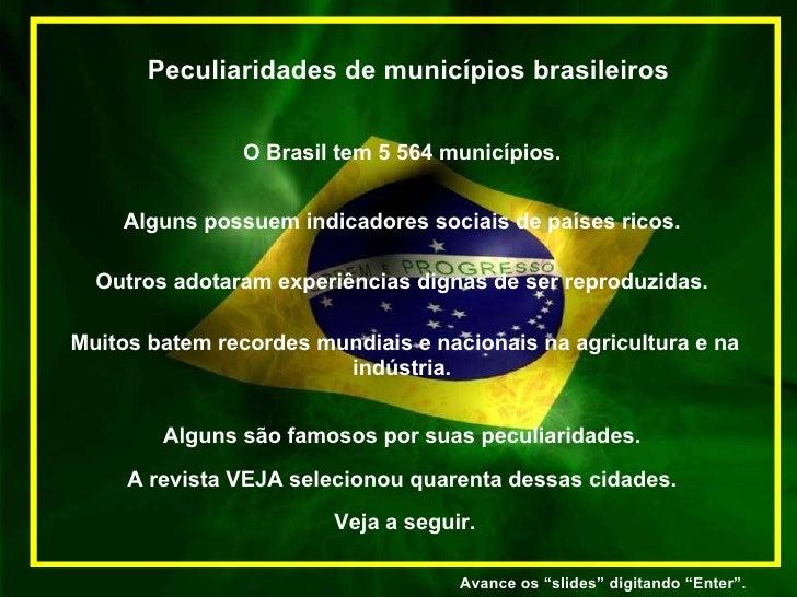 Peculiaridades de municípios brasileiros O Brasil tem 5 564 municípios.  Alguns possuem indicadores sociais de países rico...