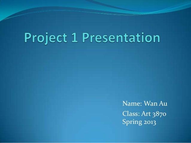 Name: Wan AuClass: Art 3870Spring 2013