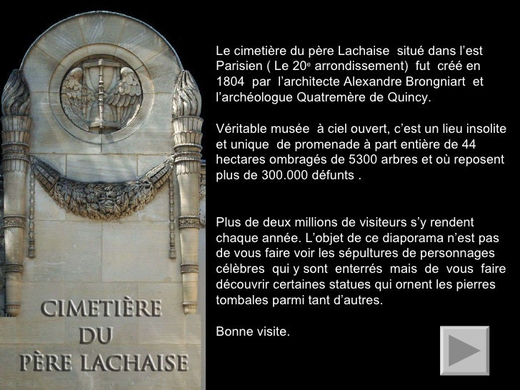 Le cimetière du père Lachaise  situé dans l'est  Parisien ( Le 20 e  arrondissement)  fut  créé en 1804  par  l'architecte...
