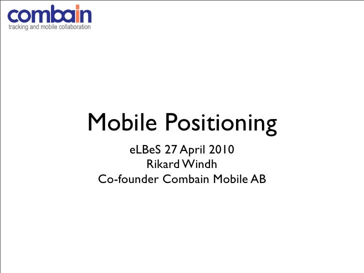 Mobile Positioning       eLBeS 27 April 2010          Rikard Windh  Co-founder Combain Mobile AB