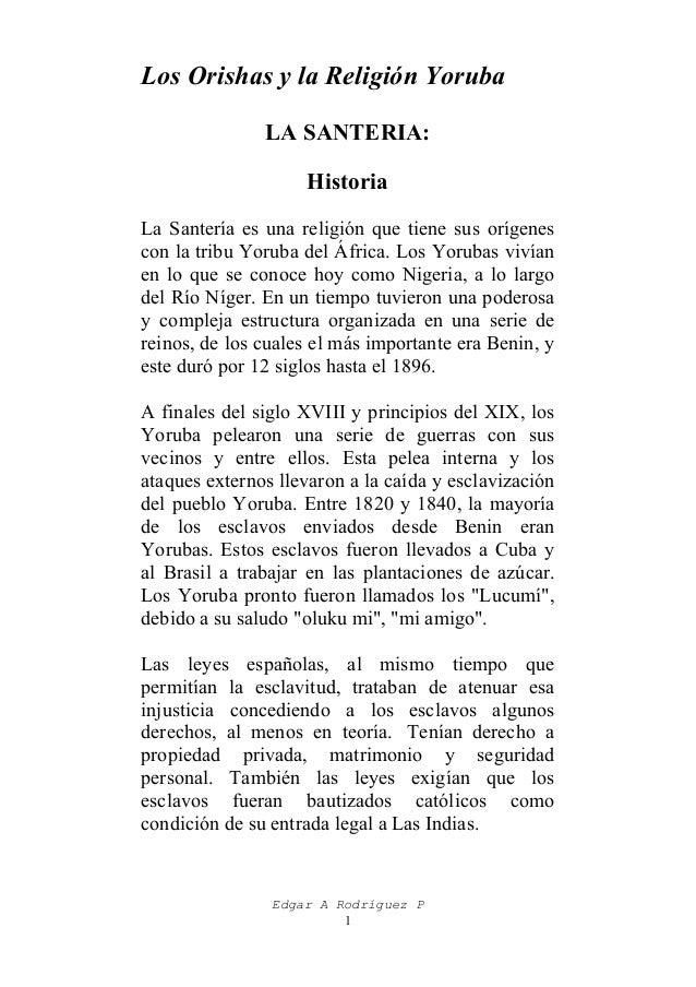 Los Orishas y la Religión Yoruba LA SANTERIA: Historia La Santería es una religión que tiene sus orígenes con la tribu Yor...