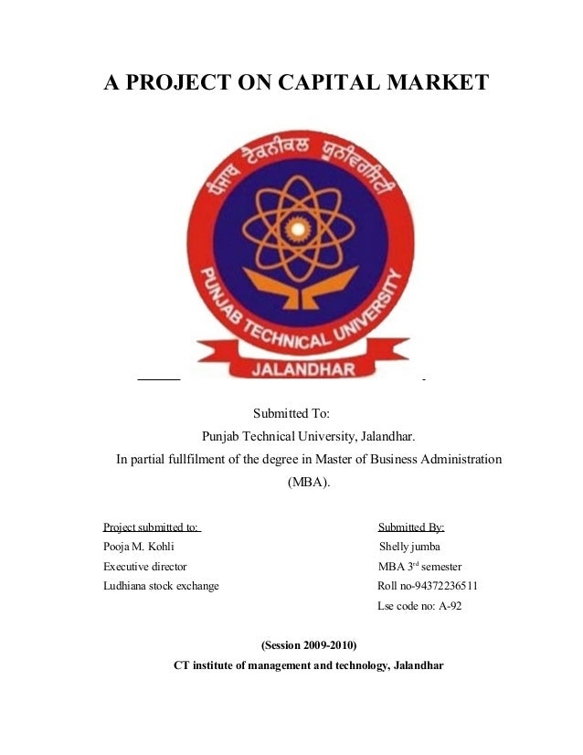 A PROJECT ON CAPITAL MARKET Submitted To: Punjab Technical University, Jalandhar. In partial fullfilment of the degree in ...