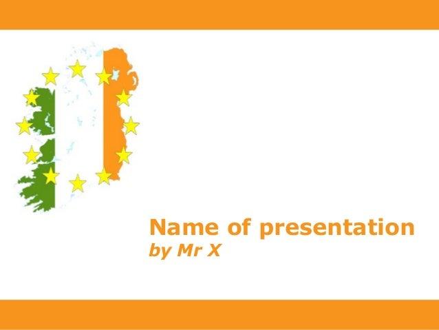 Powerpoint Templates Page 1 Powerpoint Templates Name of presentation by Mr X
