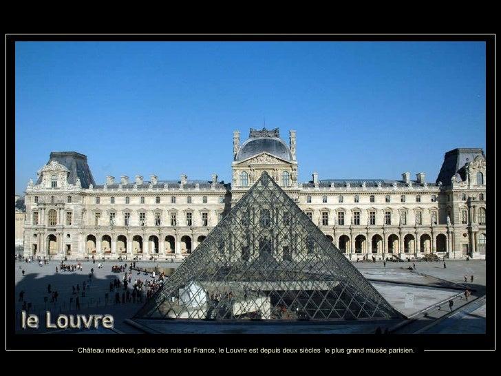 Château médiéval, palais des rois de France, le Louvre est depuis deux siècles  le plus grand musée parisien.