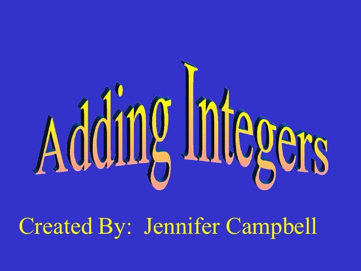 Adding Integers Created By:  Jennifer Campbell