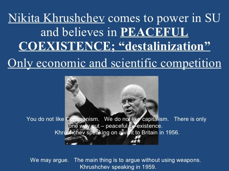 """Nikita Khrushchev  comes to power in SU and believes in  PEACEFUL COEXISTENCE; """"destalinization"""" Only economic and scienti..."""