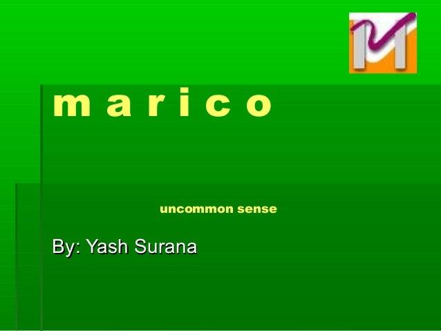 m a r i c o uncommon sense By: Yash SuranaBy: Yash Surana