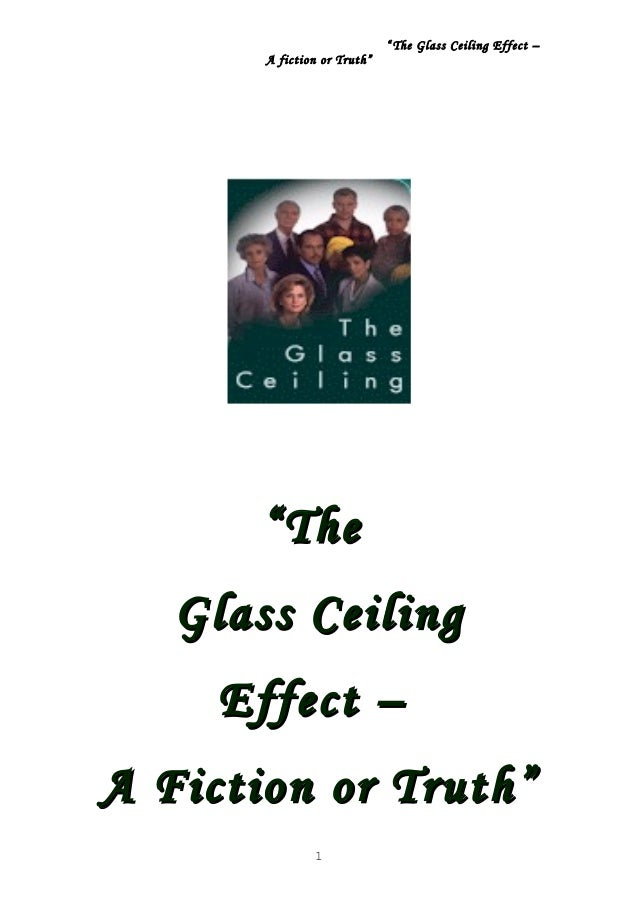 """ The Glass Ceiling Effect – A fiction or Truth"" """"TheThe Glass CeilingGlass Ceiling Effect –Effect – A Fiction or Truth""A..."