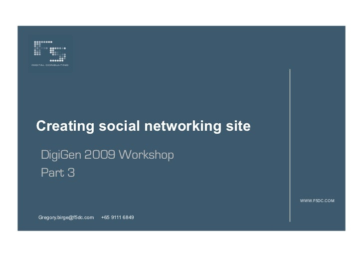 Creating social networking siteDigiGen 2009 WorkshopPart 3                                         WWW.F5DC.COMGregory.bir...