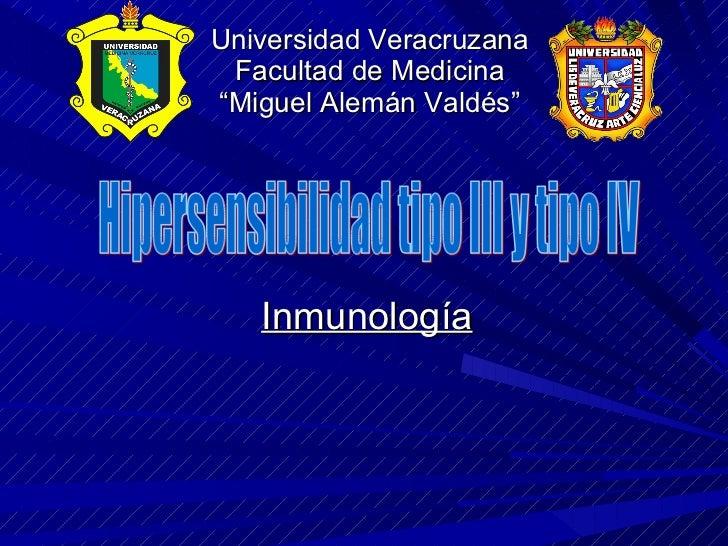 """Universidad Veracruzana Facultad de Medicina """"Miguel Alemán Valdés"""" Inmunología Hipersensibilidad tipo III y tipo IV"""