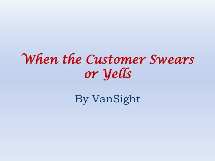 When the Customer Swears or Yells<br />By VanSight<br />