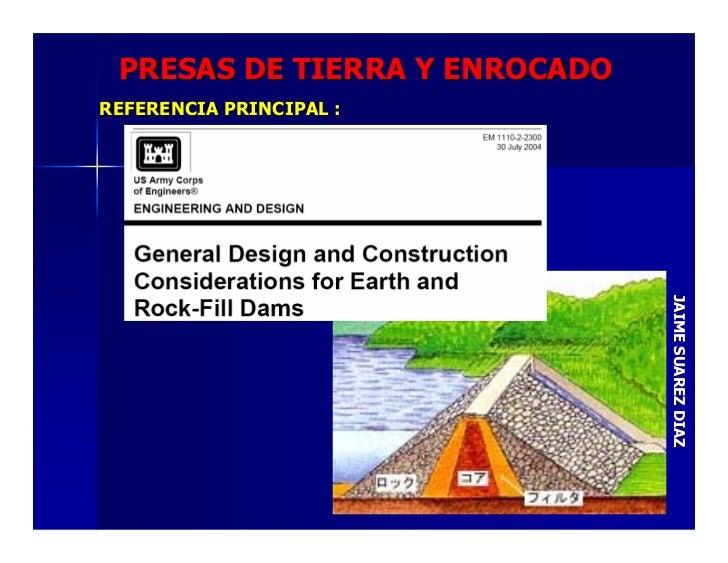 PRESAS DE TIERRA Y ENROCADOREFERENCIA PRINCIPAL :                               JAIME SUAREZ DIAZ                         ...