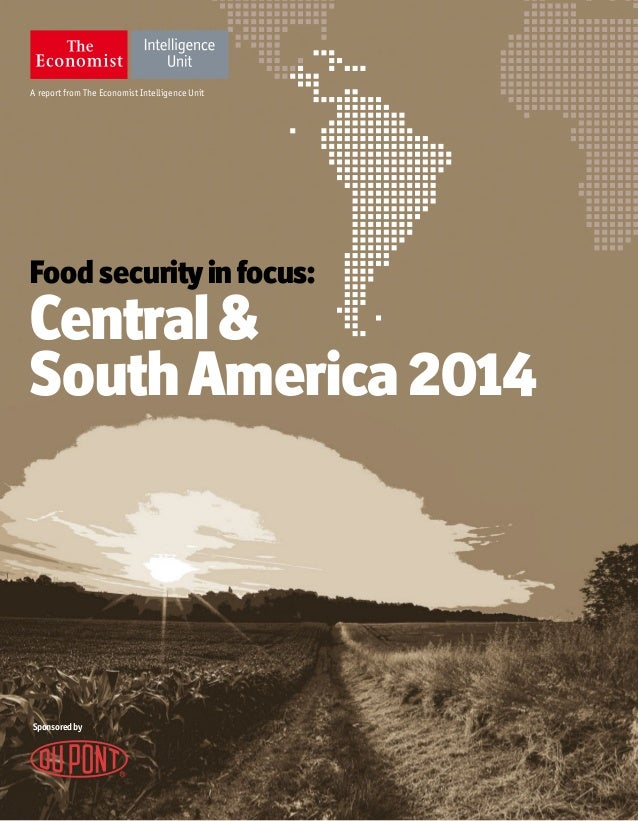A report from The Economist Intelligence Unit Food securityinfocus: Central& SouthAmerica 2014 Sponsoredby