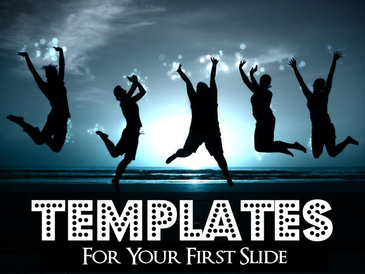 Templates For Your First Slide