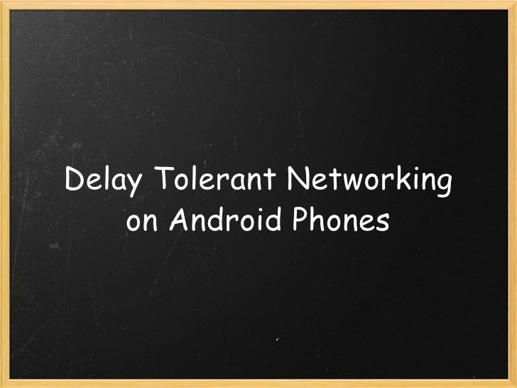 Delay Tolerant Networking on Android Phones