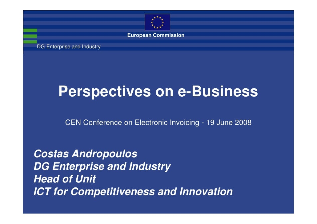 European Commission  DG Enterprise and Industry             Perspectives on e-Business            CEN Conference on Electr...