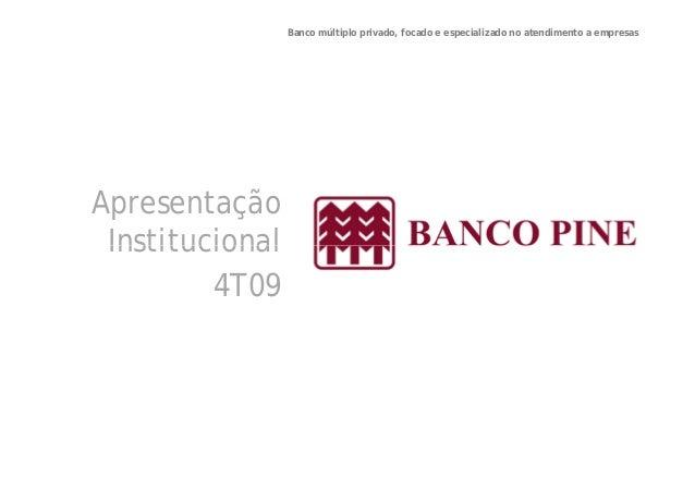 Banco múltiplo privado, focado e especializado no atendimento a empresas  Apresentação  Institucional  4T09