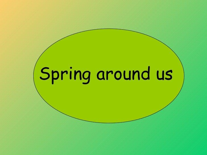 Spring around us