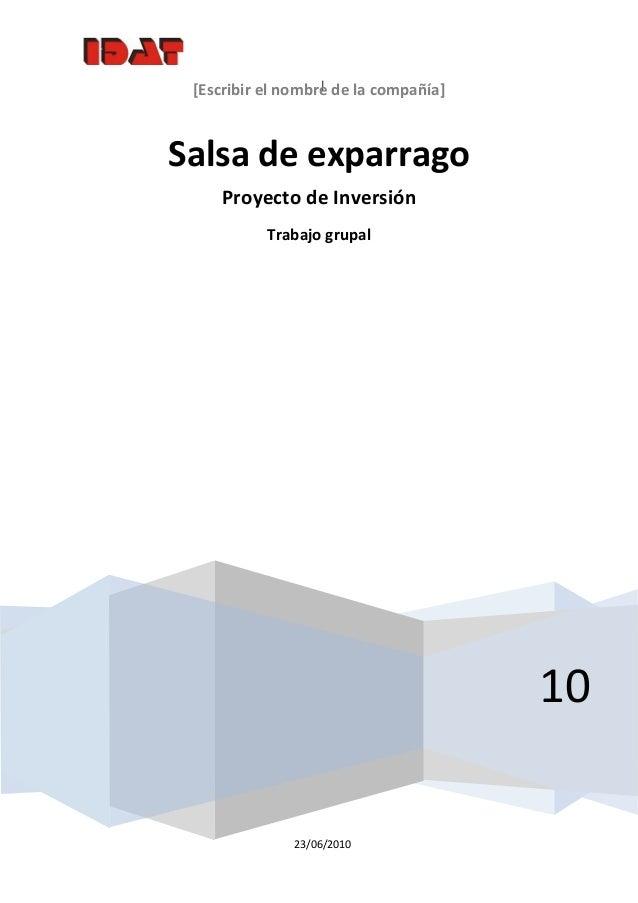 |  23/06/2010 [Escribirelnombredelacompañía]  10 Salsadeexparrago ProyectodeInversión Trabajogrupal