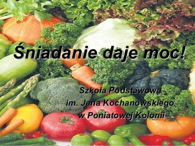 Śniadanie daje moc!        Szkoła Podstawowa     im. Jana Kochanowskiego        w Poniatowej Kolonii