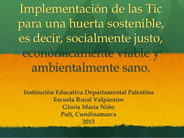 Implementación de las Tic para una huerta sostenible, es decir, socialmente justo, económicamente viable y ambientalmente ...