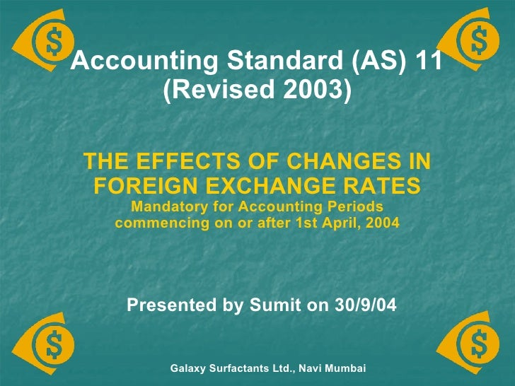 Accounting Standard (AS) 11 (Revised 2003) THE EFFECTS OF CHANGES IN FOREIGN EXCHANGE RATES Mandatory for Accounting Perio...