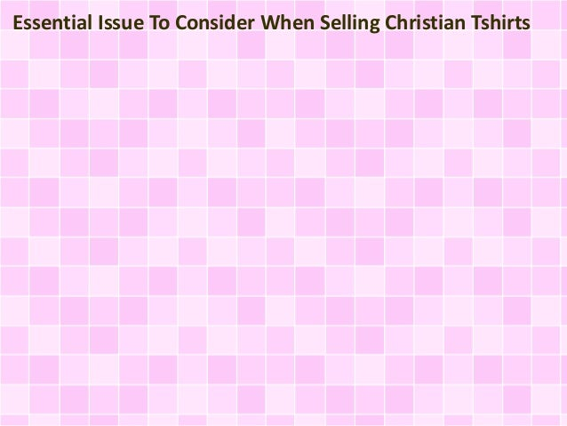 Essential Issue To Consider When Selling Christian Tshirts