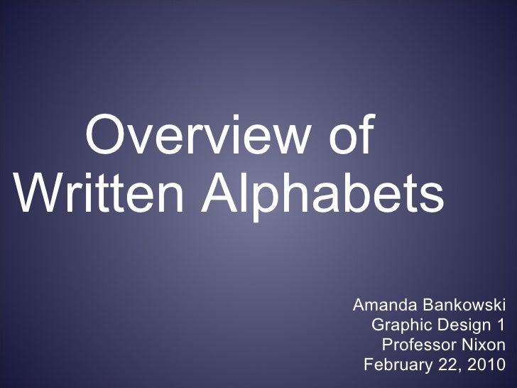 Overview of Written Alphabets Amanda Bankowski Graphic Design 1 Professor Nixon February 22, 2010
