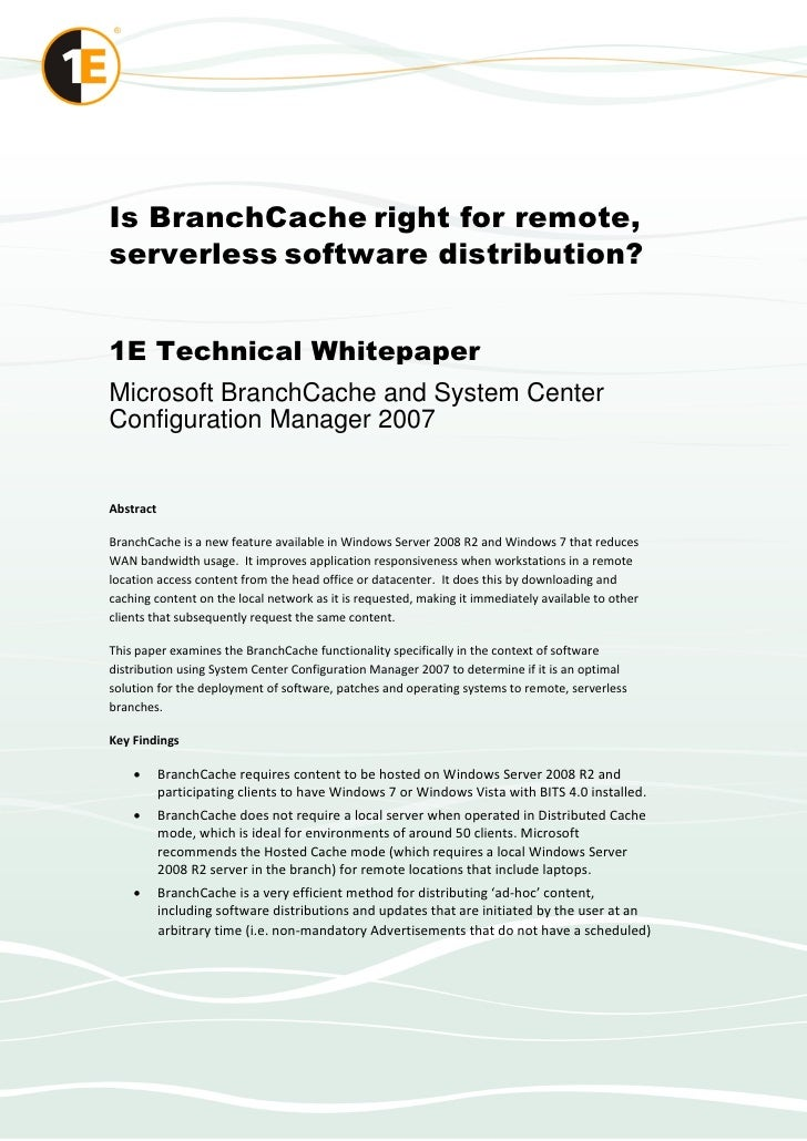 Is BranchCache right for remote,serverless software distribution?1E Technical WhitepaperMicrosoft BranchCache and System C...