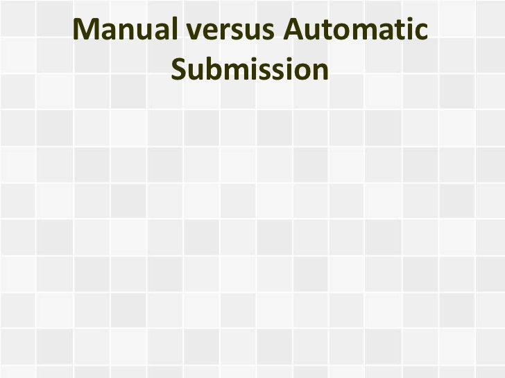 Manual versus Automatic     Submission