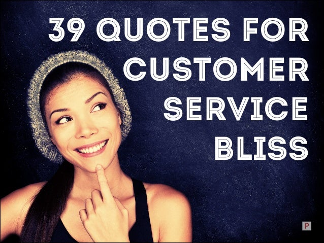 39 QUOTES FOR CUSTOMER SERVICE BLISS