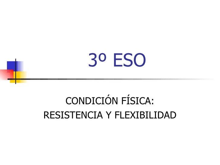 3º ESO CONDICIÓN FÍSICA: RESISTENCIA Y FLEXIBILIDAD