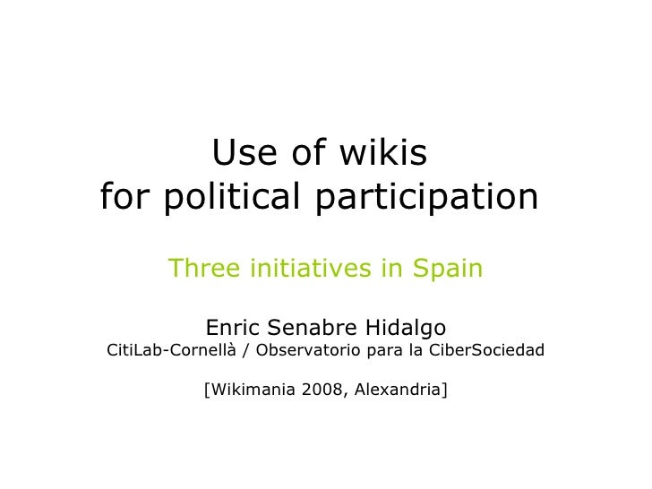Use of wikis  for political participation   Three initiatives in Spain Enric Senabre Hidalgo CitiLab-Cornellà / Observator...