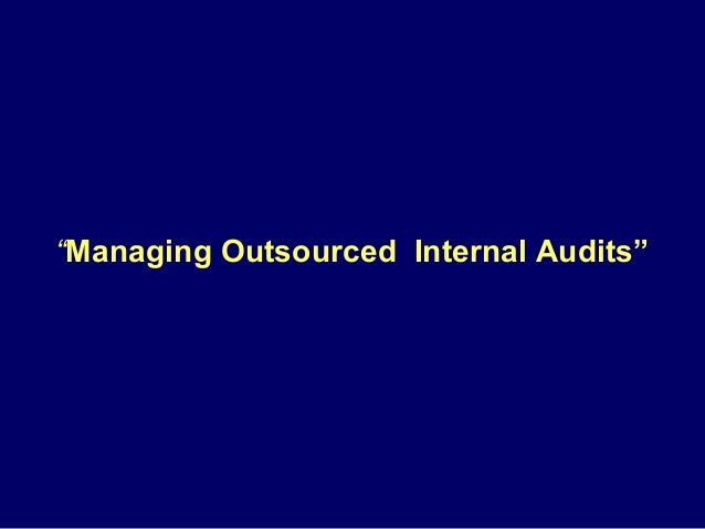"""Managing Outsourced Internal Audits"""