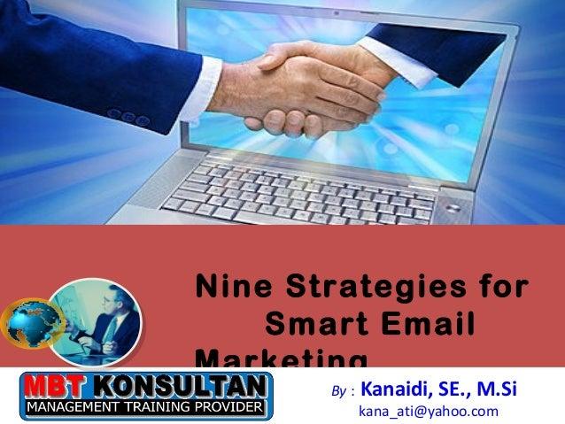 Nine Strategies for Smart Email Marketing  Bandung, 21 - 23 Juni 2010  By :  Kanaidi, SE., M.Si  kana_ati@yahoo.com