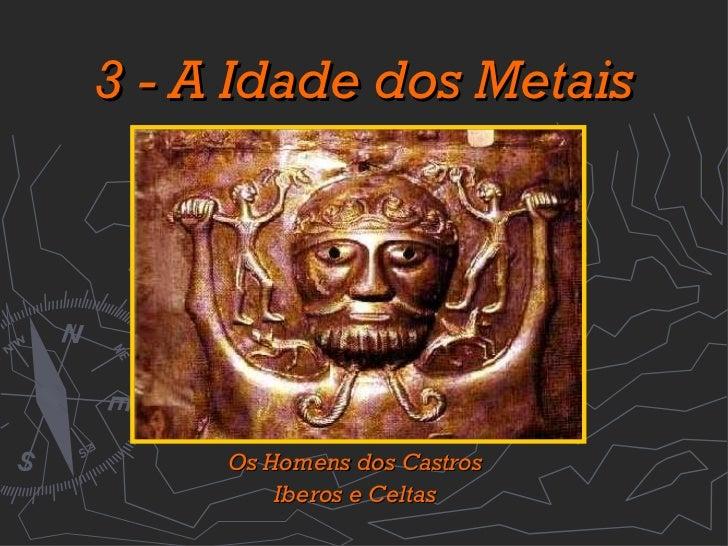 3 - A Idade dos Metais Os Homens dos Castros Iberos e Celtas