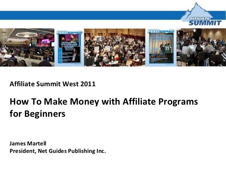 Affiliate Summit West 2011 How To Make Money with Affiliate Programs for Beginners  James Martell President, Net Guides Pu...