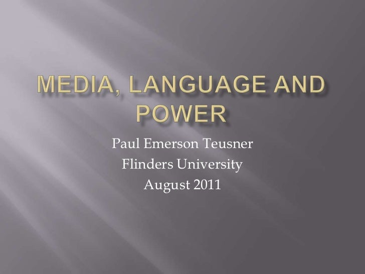 Media, language and power<br />Paul Emerson Teusner<br />Flinders University<br />August 2011<br />