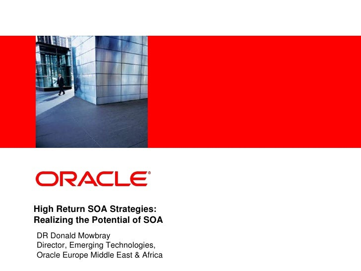 High Return SOA Strategies: Realizing the Potential of SOA<br />DR Donald Mowbray	<br />Director, Emerging Technologies,<b...