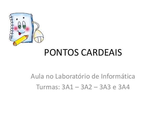 PONTOS CARDEAISAula no Laboratório de Informática Turmas: 3A1 – 3A2 – 3A3 e 3A4