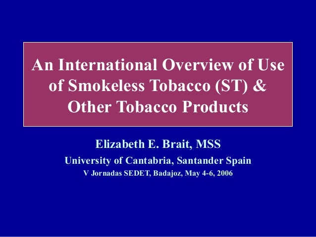 An International Overview of Use of Smokeless Tobacco (ST) &    Other Tobacco Products           Elizabeth E. Brait, MSS  ...
