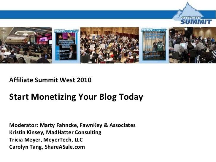 Affiliate Summit West 2010 Start Monetizing Your Blog Today  Moderator: Marty Fahncke, FawnKey & Associates Kristin Kinsey...