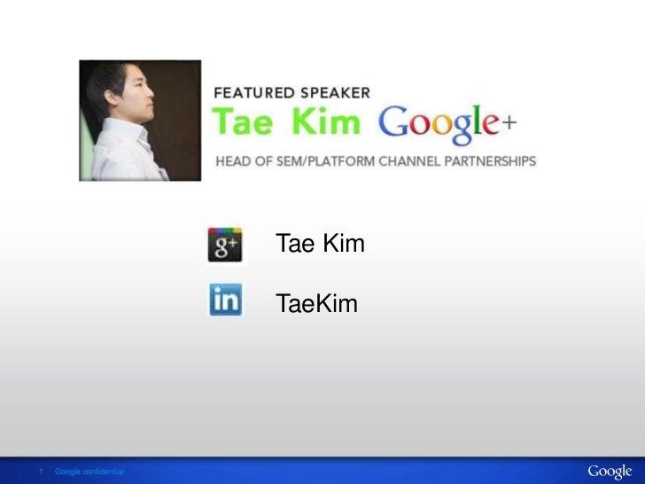 Tae Kim                          TaeKim1   Google confidential