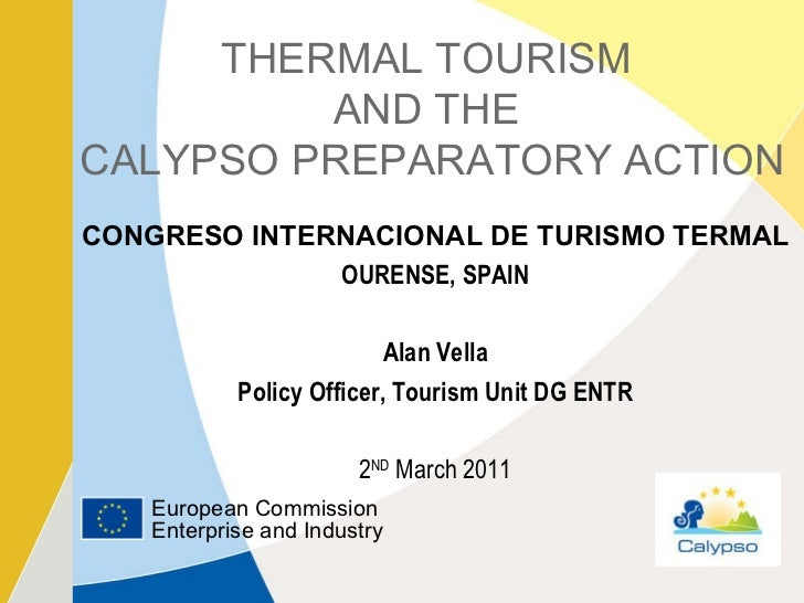 THERMAL TOURISM  AND THE  CALYPSO PREPARATORY ACTION CONGRESO INTERNACIONAL DE TURISMO TERMAL OURENSE, SPAIN Alan Vella Po...