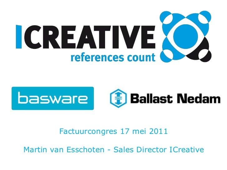 Factuurcongres 17 mei 2011<br />Martin van Esschoten - Sales Director ICreative<br />