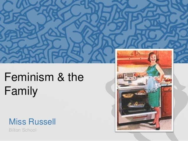 Feminism & the Family Miss Russell Bilton School