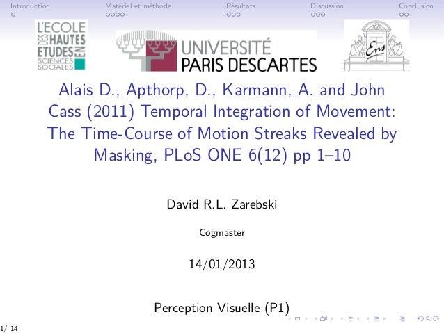 Introduction Matériel et méthode Résultats Discussion Conclusion Alais D., Apthorp, D., Karmann, A. and John Cass (2011) T...