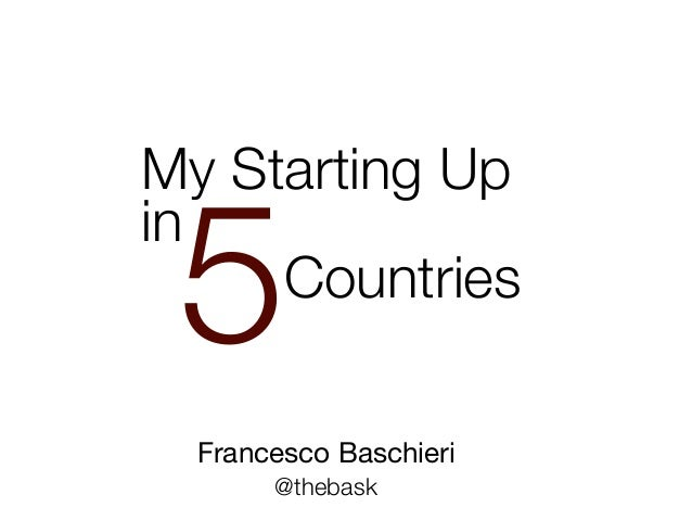 Francesco Baschieri Countries My Starting Up in 5 @thebask