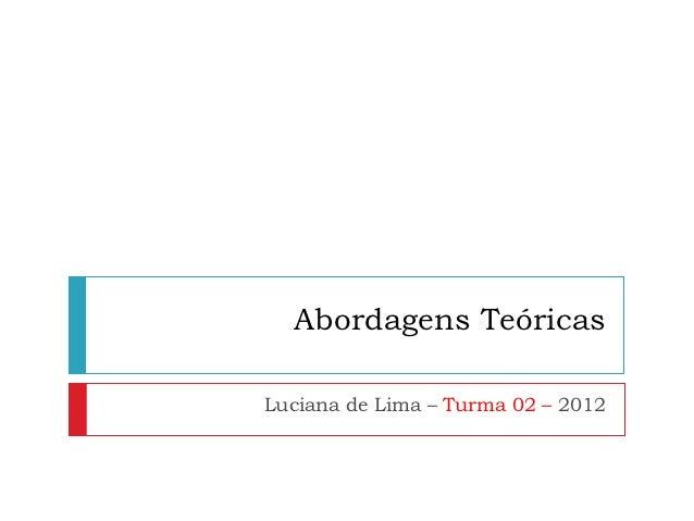 Abordagens TeóricasLuciana de Lima – Turma 02 – 2012