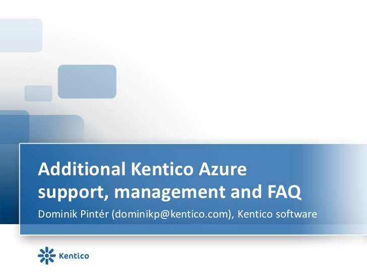 Additional Kentico Azure support, management and FAQ<br />Dominik Pintér (dominikp@kentico.com), Kentico software<br />